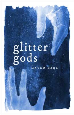 Glitter Gods - poetry by Mateo Lara