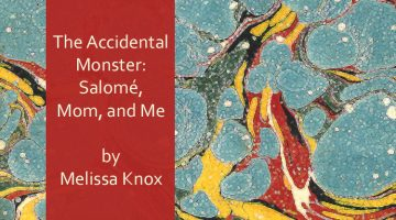 The Accidental Monster: Salomé, Mom and Me