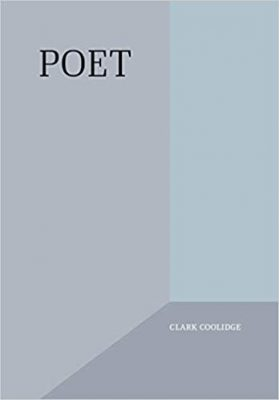 Poet by Clark Coolidge