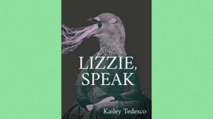 Lizzie, Speak - poems by Kailey Tedesco