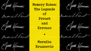 Memory Babes: The Legends of Proust and Kerouac Mersiha Bruncevic