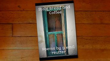 Stale Bread and Coffee: Poems by g emil reutter