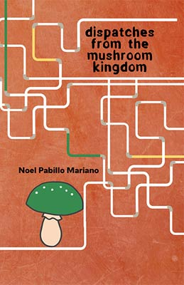 Dispatches From the Mushroom Kingdom, Noel Pabillo Mariano