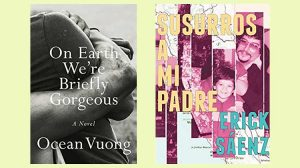 Ocean Vuong On Earth We're Briefly Gorgeous and Erick Saenz Susurros a Mi Padre