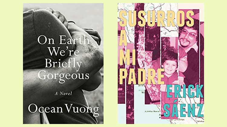 Ocean Vuong On Earth We're Briefly Gorgeous and Erick Sáenz Susurros a Mi Padre