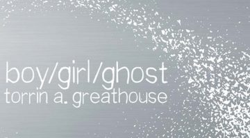 boy/girl/ghost by torrin a. greathouse
