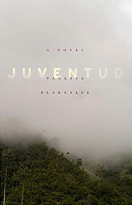 Juventud, a novel by Vanessa Blakeslee