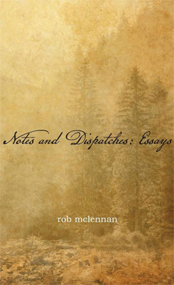 Notes and Dispatches: Essays by rob mclennan