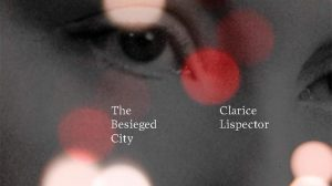The Besieged City by Clarice Lispector, translated by Jonny Lorenz (New Directions)