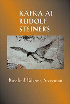 Kafka at Rudolf Steiner's - Rosalind Palermo Stevenson
