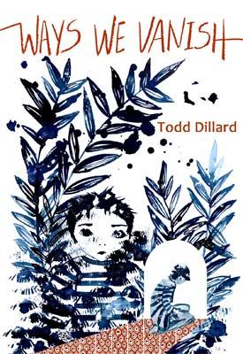 Ways We Vanish: poems by Todd Dillard