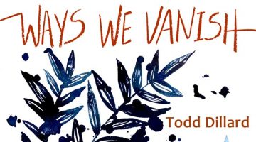Ways We Vanish: poems by Todd Dillard