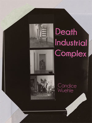 Death Industrial Complex - poems by Candice Wuehle