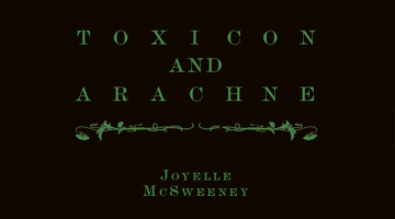 Toxicon and Arachne by Joyelle McSweeney