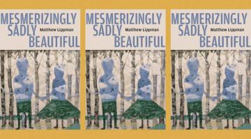 Mesmerizingly Sadly Beautiful by Matthew Lippman (poetry)