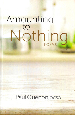 Amounting to Nothing: Poems by Paul Quenon