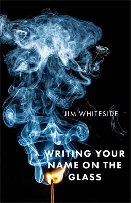 Jim Whiteside - Writing Your Name On the Glass - Bull City Press