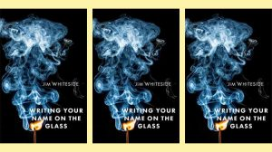Jim Whiteside - Writing Your Name On the Glass - Bull City Press